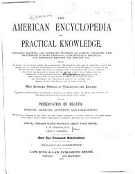 The American Encyclopedia of Practical Knowledge Containing Practical and Systematic Treatises on Subjects Connected with the Interests of Every Individual  Alphabetically Arranged  and Especially Designed for Popular Use     PDF