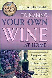 The Complete Guide to Making Your Own Wine at Home Book