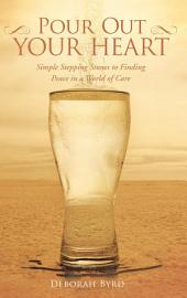 Pour Out Your Heart: Simple Stepping Stones to Finding Peace in a World of Care