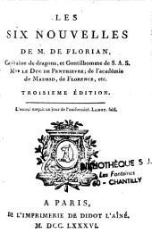 Les six Nouvelles de M. de Florian, Capitaine de dragons, et Gentilhomme de S.A.S. Mgr le Duc de Penthievre ; de l'académie de Madrid, de Florence, etc