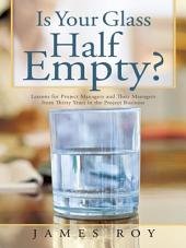 Is Your Glass Half Empty?: Lessons for Project Managers and Their Managers from Thirty Years in the Project Business