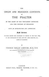 The Origin and Religious Contents of the Psalter: In the Light of Old Testament Criticism and the History of Religions; with an Introduction and Appendices. Eight Lectures Preached Before the University of Oxford in the Year 1889 on the Foundation of the Late Rev. John Bampton ...