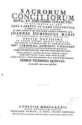 Sacrorum conciliorum nova et amplissima collectio, cujus Johannes Dominicus Mansi et post ipsius mortem Florentius et Venetianus editores ab anno 1758 ad annum 1798 priores triginta unum tomos ediderunt, nunc autem continuatat et absoluta: Volume 25