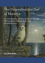 The Deconstructive Owl of Minerva: An Examination of Schizophrenia through Philosophy, Psychoanalysis and Postmodernism