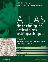 Atlas de techniques articulaires ostéopathiques. Tome 3 : rachis cervical, thoracique, lombal et côtes: Diagnostic, causes, tableau clinique, réductions, Édition 2