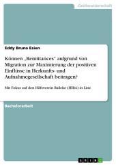 """Können """"Remittances"""" aufgrund von Migration zur Maximierung der positiven Einflüsse in Herkunfts- und Aufnahmegesellschaft beitragen?: Mit Fokus auf den Hilfsverein Baileke (HIBA) in Linz"""