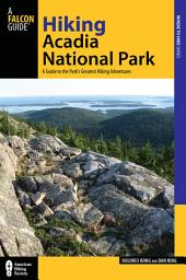 Hiking Acadia National Park: A Guide to the Park's Greatest Hiking Adventures, Edition 2