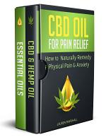 CBD Oil for Pain Relief: 2 Manuscripts - How to Remedy Physical Pain & Anxiety Naturally in a Safe, Natural Way