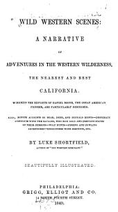 Wild Western Scenes: A Narrative of Adventures in the Western Wilderness, the Nearest and Best California. Wherein the Exploits of Daniel Boone, the Great American Pioneer, are Particularly Described. Also, Minute Accounts of Bear, Deer, and Buffalo Hunts--desperate Conflicts with the Savages, who Had Gold and Precious Stone on Their Persons--wolf Hunts--fishing and Fowling Adventures--encounters with Serpents, Etc
