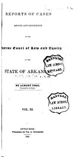Reports of Cases Argued and Determined in the Supreme Court of the State of Arkansas ... in Law and Equity: Volume 3