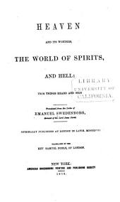 Heaven and Its Wonders: The World of Spirits, and Hell: from Things Heard and Seen