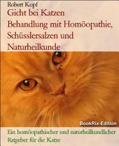 Gicht bei Katzen - Harnsäure behandeln mit Homöopathie, Schüsslersalzen (Biochemie) und Naturheilkunde: Ein homöopathischer, biochemischer und naturheilkundlicher Ratgeber für die Katze