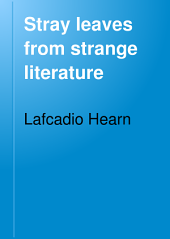 Stray Leaves from Strange Literature: Stories Reconstructed from the Anvari-Soheïli, Baitál, Pachísí, Mahabharata, Pantchatantra-Gulistan, Talmud, Kalewala, Etc