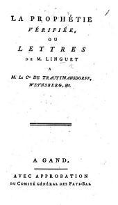 La Prophétie vérifiée; ou Lettres de Linguet à M. le Cte. de Trauttmansdorff Weynsberg, etc