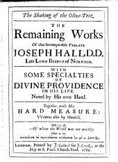 The Shaking of the Olive-tree: The Remaining Works of the Incomparable Prelate Joseph Hall, D.D. Late Lord Bishop of Norwich