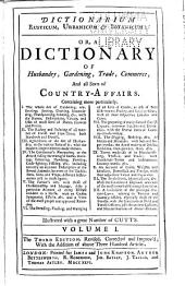 Dictionarium Rusticum, Urbanicum & Botanicum: Or, A Dictionary of Husbandry, Gardening, Trade, Commerce, and All Sorts of Country-affairs: Volume 1