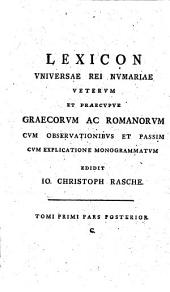 Lexicon Universae Rei Numariae Veterum Et Praecipue Graecorum Ac Romanorum: Cum Observationibus Antiquariis Geographicis Chronologicis Historicis Criticis Et Passim Cum Explicatione Monogrammatum. C, Volume 1, Issue 2