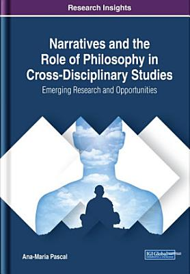 Narratives And The Role Of Philosophy In Cross Disciplinary Studies Emerging Research And Opportunities