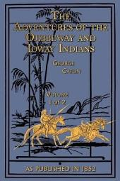 Adventures of the Ojibbeway and Ioway Indians Volume 1 of 2