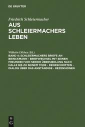 Schleiermachers Briefe an Brinckmann - Briefwechsel mit seinen Freunden von seiner Übersiedlung nach Halle bis zu seinem Tode - Denkschriften - Dialog über das Anständige - Rezensionen