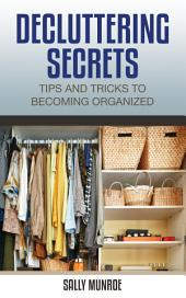 Decluttering Secrets: Tips And Tricks To Becoming Organized
