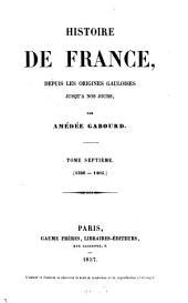 Histoire de France, depuis les origines gauloises jusqu'à nos jours: Volume7