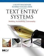 Text Entry Systems: Mobility, Accessibility, Universality
