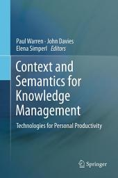 Context and Semantics for Knowledge Management: Technologies for Personal Productivity