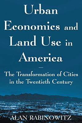 Urban Economics and Land Use in America  The Transformation of Cities in the Twentieth Century