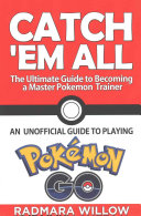 Catch Em All   the Ultimate Guide to Becoming a Master Pokemon Trainer PDF