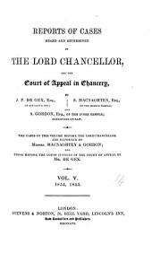 Reports of Cases Heard and Determined by the Lord Chancellor, and the Court of Appeal in Chancery. [1851-1857]: Volume 5