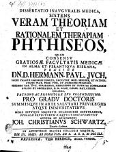 Diss. inaug. med. sistens veram theoriam et rationalem therapiam phthiseos