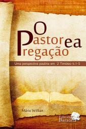 O Pastor e a Pregação - Uma perspectiva paulina em 2 Timóteo 4:1-5
