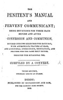 The Penitent s Manual and Fervent Communicant  Being Devotions for Three Days Before and After Confession and Communion     Compiled by a Convert  Third Edition  Considerably Improved and Enlarged PDF