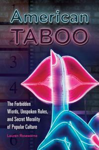 American Taboo  The Forbidden Words  Unspoken Rules  and Secret Morality of Popular Culture PDF