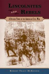 Lincolnites and Rebels: A Divided Town in the American Civil War