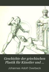 Geschichte der griechischen Plastik für Künstler und Kunstfreunde: Band 1