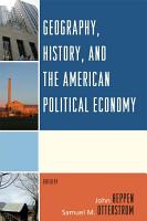 Geography  History  and the American Political Economy PDF