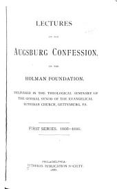 Lectures on the Augsburg Confession: On the Holman Foundation