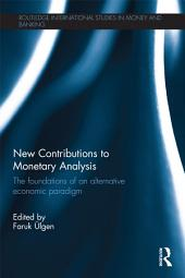New Contributions to Monetary Analysis: The Foundations of an Alternative Economic Paradigm