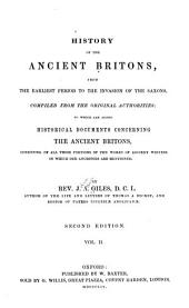 History of the Ancient Britons: From the Earliest Period to the Invasion of the Saxons. Compiled from the Original Authorities; to which are Added Historical Documents Concerning the Ancient Britons, Consisting of All Those Portions of the Works of Ancient Britons, Consisting of All Those Portions of the Works of Ancient Writers in which Our Ancestors are Mentioned, Volume 2
