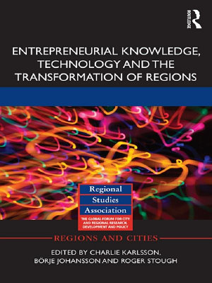 Entrepreneurial Knowledge  Technology and the Transformation of Regions