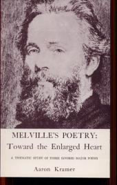 Melville's Poetry: Toward the Enlarged Heart: A Thematic Study of Three Ignored Major Poems