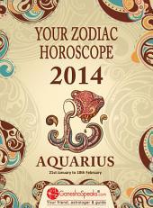 AQUARIUS – –YOUR ZODIAC HOROSCOPE 2014: Your Zodiac Horoscope by GaneshaSpeaks.com - 2014