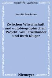 Zwischen Wissenschaft und autobiographischem Projekt: Saul Friedländer und Ruth Klüger