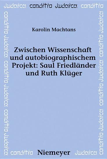 Zwischen Wissenschaft und autobiographischem Projekt  Saul Friedl  nder und Ruth Kl  ger PDF