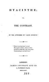 Hyacinthe; or, The contrast, by the authoress of 'Alice Seymour'.