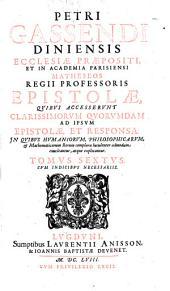 Petri Gassendi Diniensis ecclesiae praepositi ... opera omnia in sex tomos divisa: Volume 6