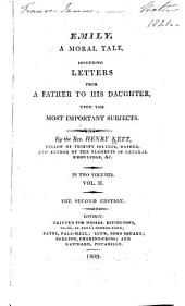 Emily: A Moral Tale, Including Letters from a Father to His Daughter, Upon the Most Important Subjects, Volume 2