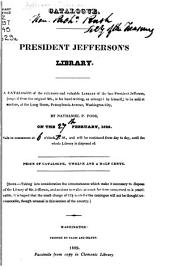 Catalogue. President Jefferson's Library: A Catalogue of the Extensive and Valuable Library of the Late President Jefferson (copied from the Original Ms., in His Hand-writing, as Arranged by Himself,) to be Sold at Auction, at the Long Room Pennsylvania Avenue, Washington City